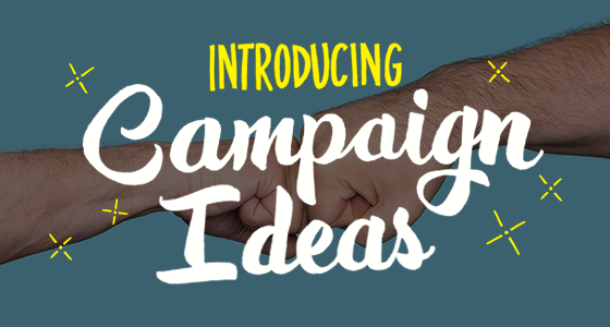 Introducing Campaign Ideas